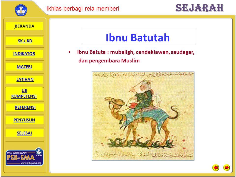Ibnu Batutah Ibnu Batuta : mubaligh, cendekiawan, saudagar,
