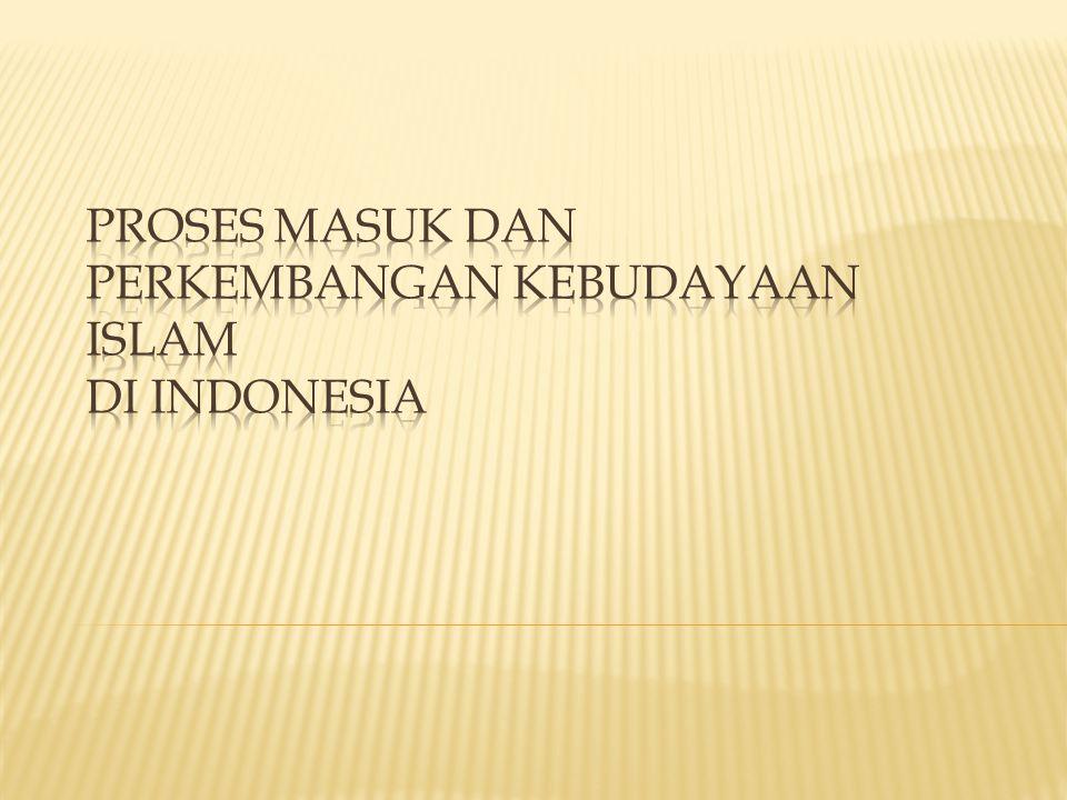 PROSES MASUK DAN PERKEMBANGAN KEBUDAYAAN ISLAM DI INDONESIA