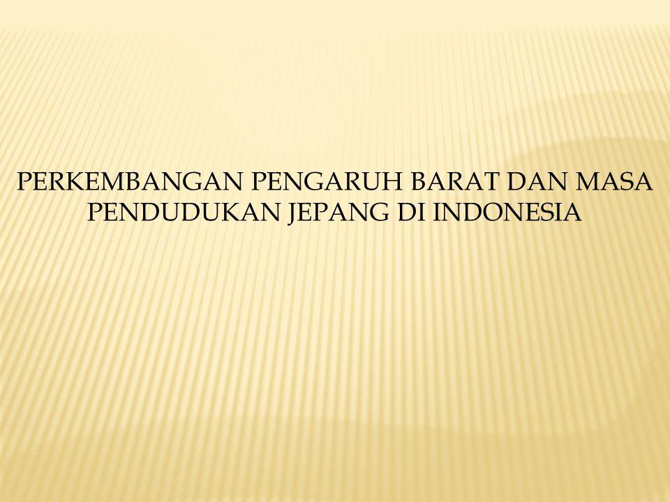 PERKEMBANGAN PENGARUH BARAT DAN MASA PENDUDUKAN JEPANG DI INDONESIA