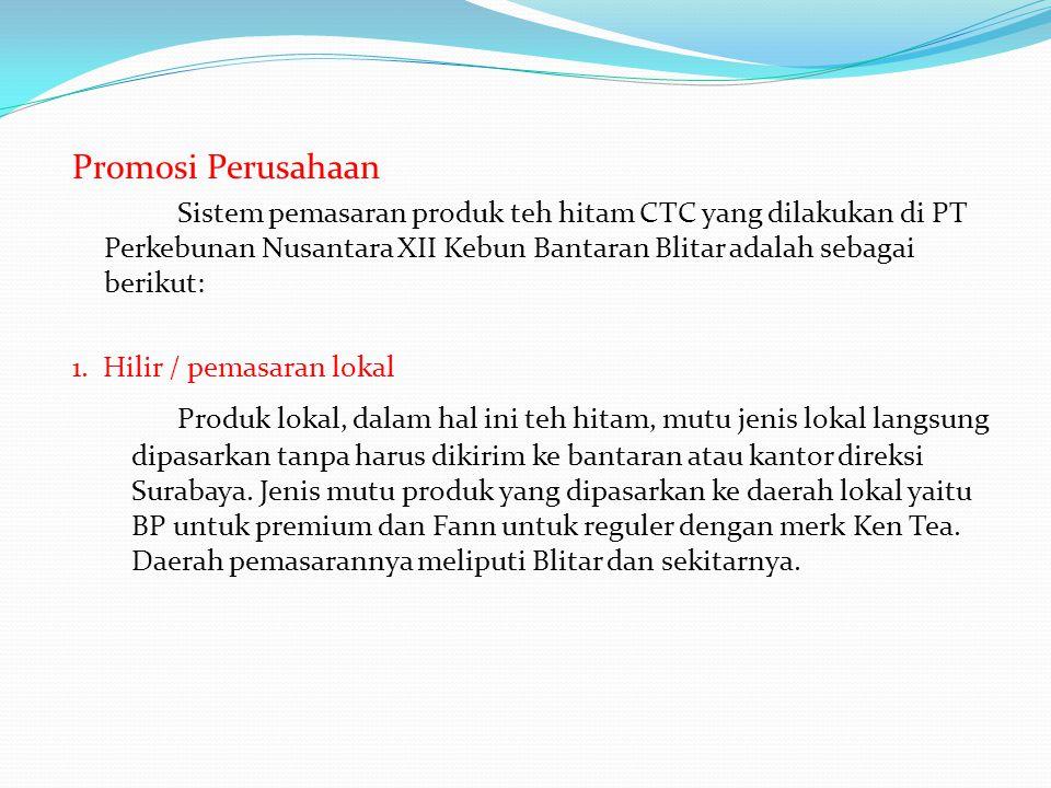 Promosi Perusahaan Sistem pemasaran produk teh hitam CTC yang dilakukan di PT Perkebunan Nusantara XII Kebun Bantaran Blitar adalah sebagai berikut: