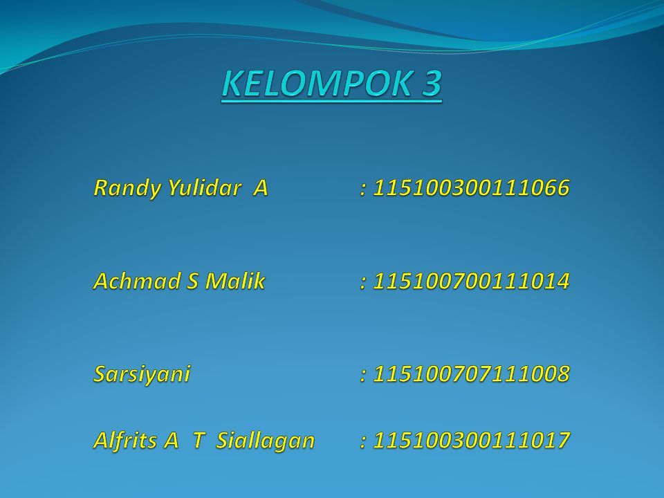 KELOMPOK 3 Randy Yulidar A. : 115100300111066 Achmad S Malik