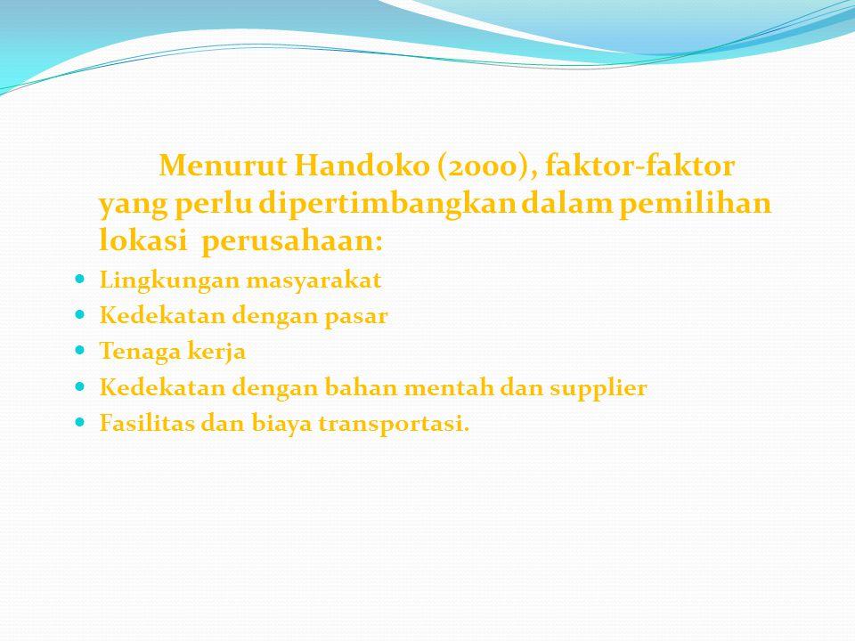 Menurut Handoko (2000), faktor-faktor yang perlu dipertimbangkan dalam pemilihan lokasi perusahaan: