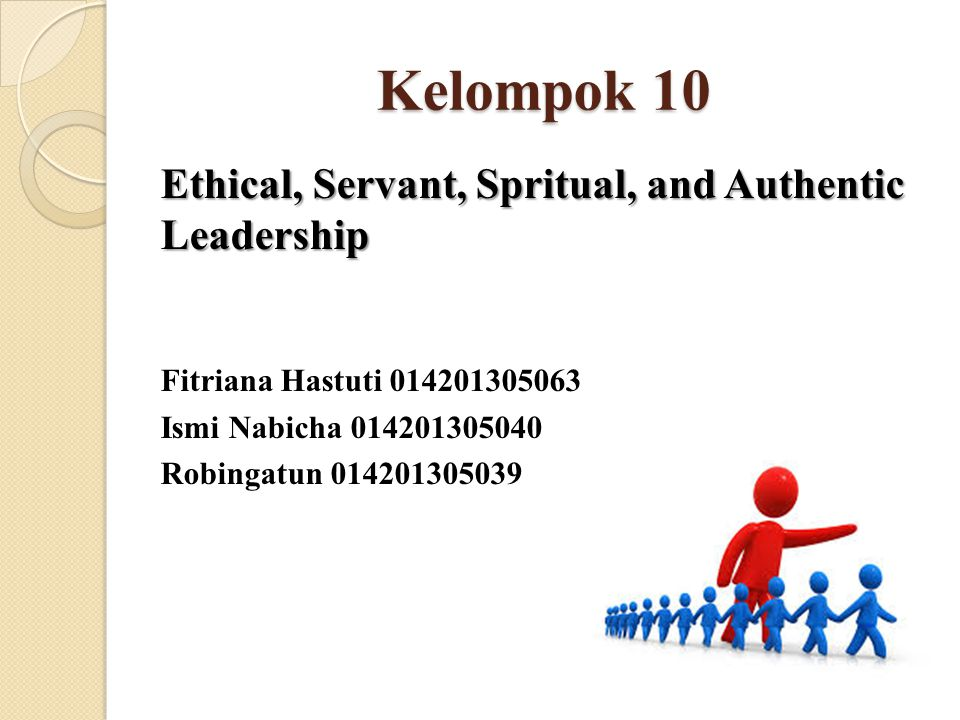 Kelompok 10 Ethical, Servant, Spritual, and Authentic Leadership