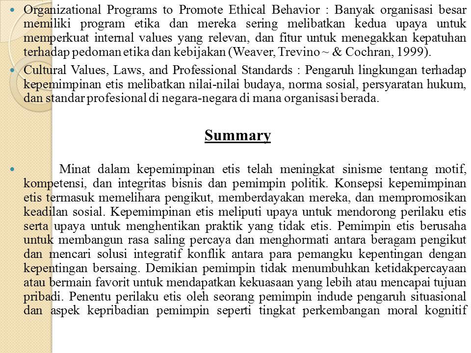 Organizational Programs to Promote Ethical Behavior : Banyak organisasi besar memiliki program etika dan mereka sering melibatkan kedua upaya untuk memperkuat internal values yang relevan, dan fitur untuk menegakkan kepatuhan terhadap pedoman etika dan kebijakan (Weaver, Trevino ~ & Cochran, 1999).