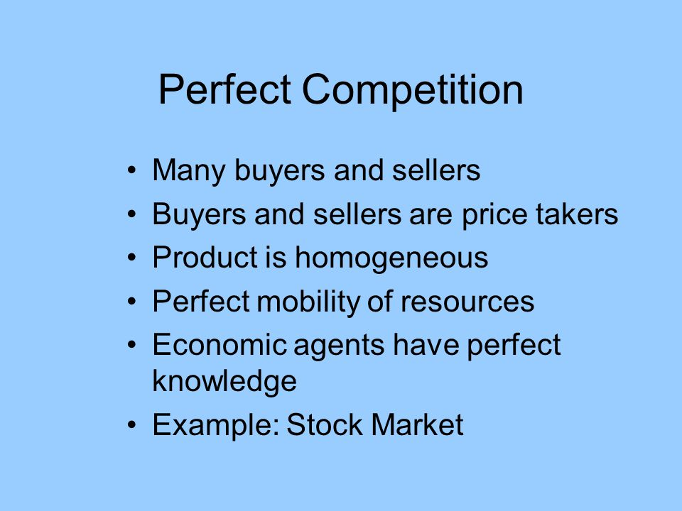 Perfect Competition Many buyers and sellers
