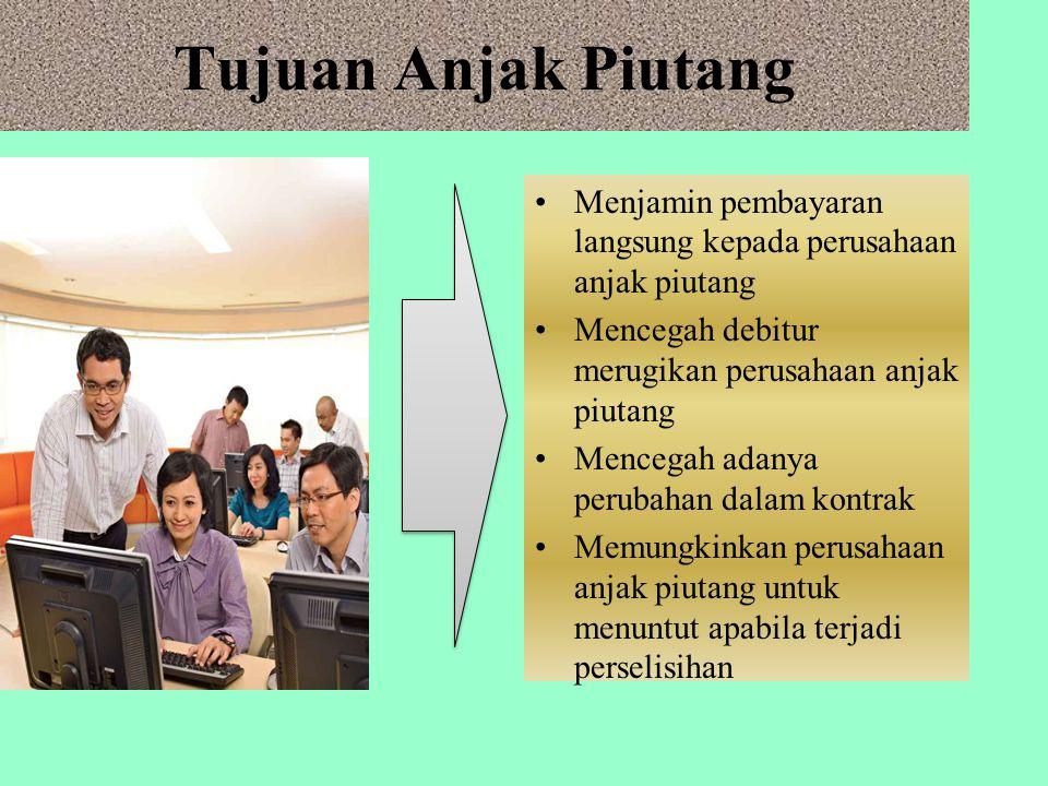 Tujuan Anjak Piutang Menjamin pembayaran langsung kepada perusahaan anjak piutang. Mencegah debitur merugikan perusahaan anjak piutang.