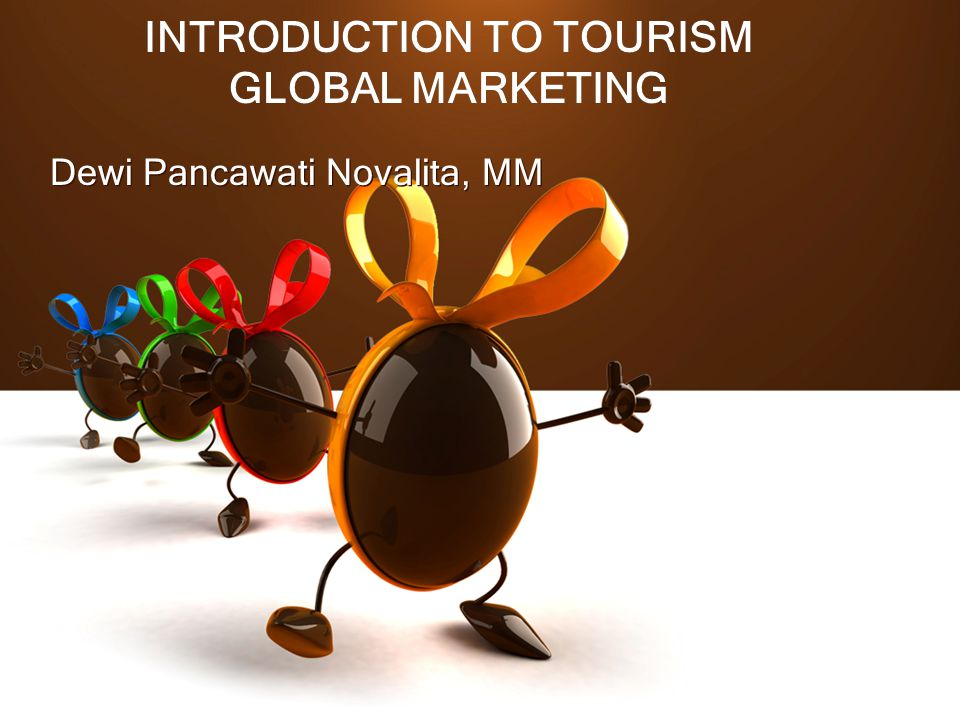 INTRODUCTION TO TOURISM GLOBAL MARKETING