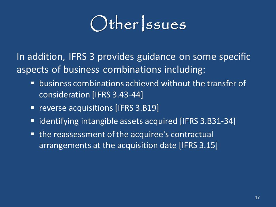 Other Issues In addition, IFRS 3 provides guidance on some specific aspects of business combinations including: