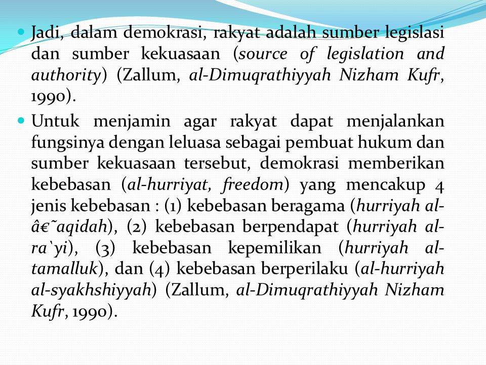Jadi, dalam demokrasi, rakyat adalah sumber legislasi dan sumber kekuasaan (source of legislation and authority) (Zallum, al-Dimuqrathiyyah Nizham Kufr, 1990).