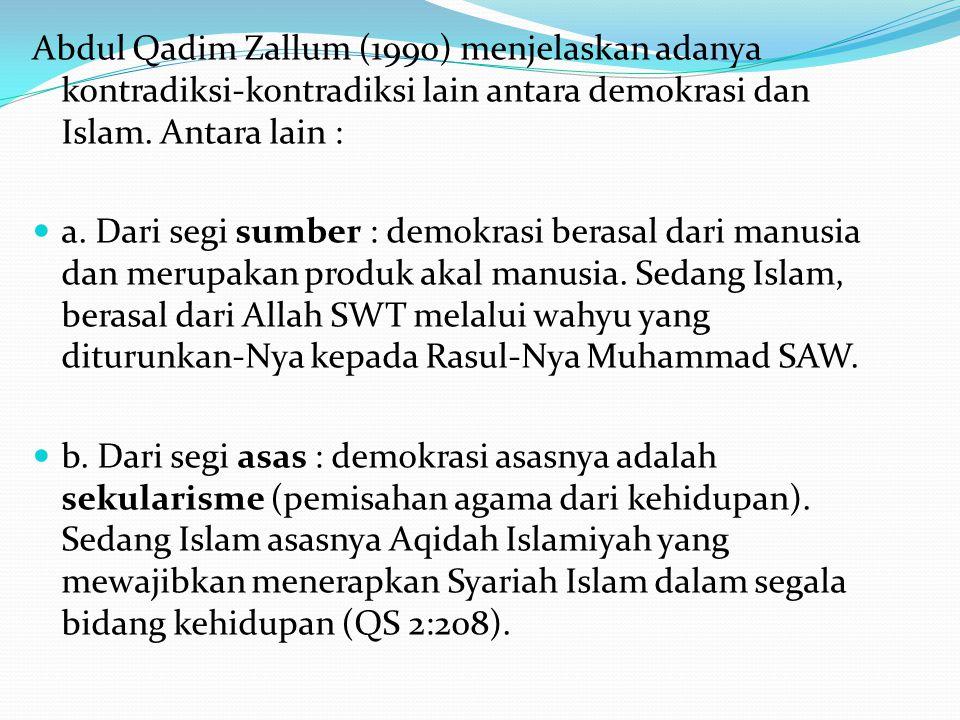 Abdul Qadim Zallum (1990) menjelaskan adanya kontradiksi-kontradiksi lain antara demokrasi dan Islam. Antara lain :