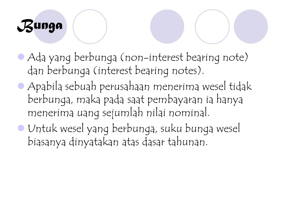 Bunga Ada yang berbunga (non-interest bearing note) dan berbunga (interest bearing notes).