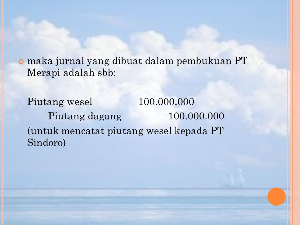 maka jurnal yang dibuat dalam pembukuan PT Merapi adalah sbb: