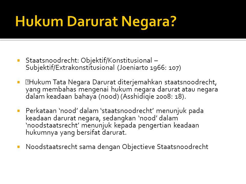 Hukum Darurat Negara Staatsnoodrecht: Objektif/Konstitusional – Subjektif/Extrakonstitusional (Joeniarto 1966: 107)