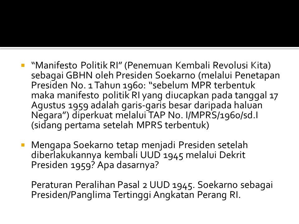Manifesto Politik RI (Penemuan Kembali Revolusi Kita) sebagai GBHN oleh Presiden Soekarno (melalui Penetapan Presiden No. 1 Tahun 1960: sebelum MPR terbentuk maka manifesto politik RI yang diucapkan pada tanggal 17 Agustus 1959 adalah garis-garis besar daripada haluan Negara ) diperkuat melalui TAP No. I/MPRS/1960/sd.I (sidang pertama setelah MPRS terbentuk)