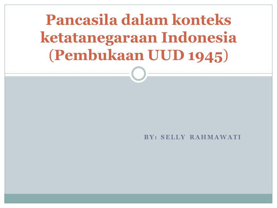 Pancasila dalam konteks ketatanegaraan Indonesia (Pembukaan UUD 1945)