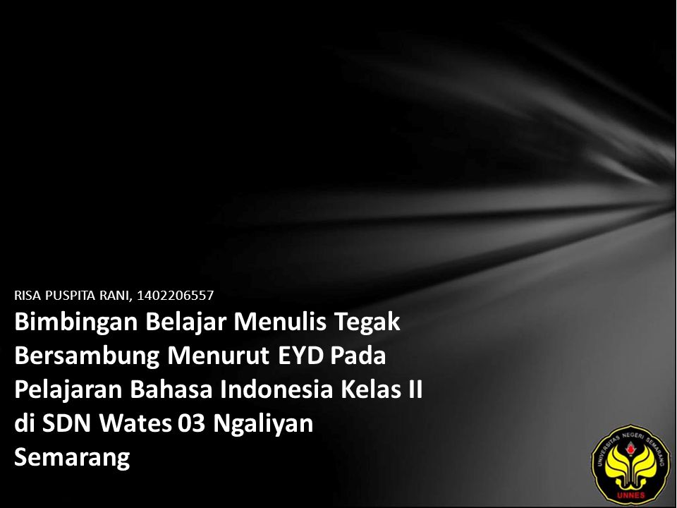 RISA PUSPITA RANI, 1402206557 Bimbingan Belajar Menulis Tegak Bersambung Menurut EYD Pada Pelajaran Bahasa Indonesia Kelas II di SDN Wates 03 Ngaliyan Semarang
