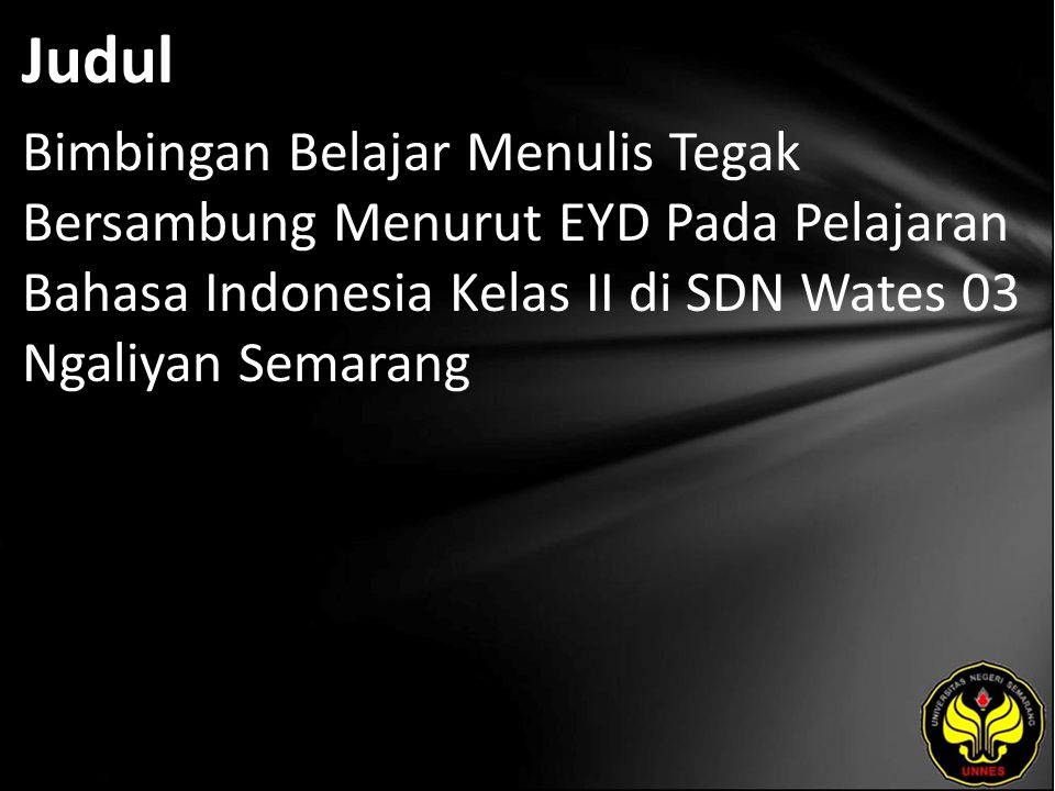 Judul Bimbingan Belajar Menulis Tegak Bersambung Menurut EYD Pada Pelajaran Bahasa Indonesia Kelas II di SDN Wates 03 Ngaliyan Semarang.
