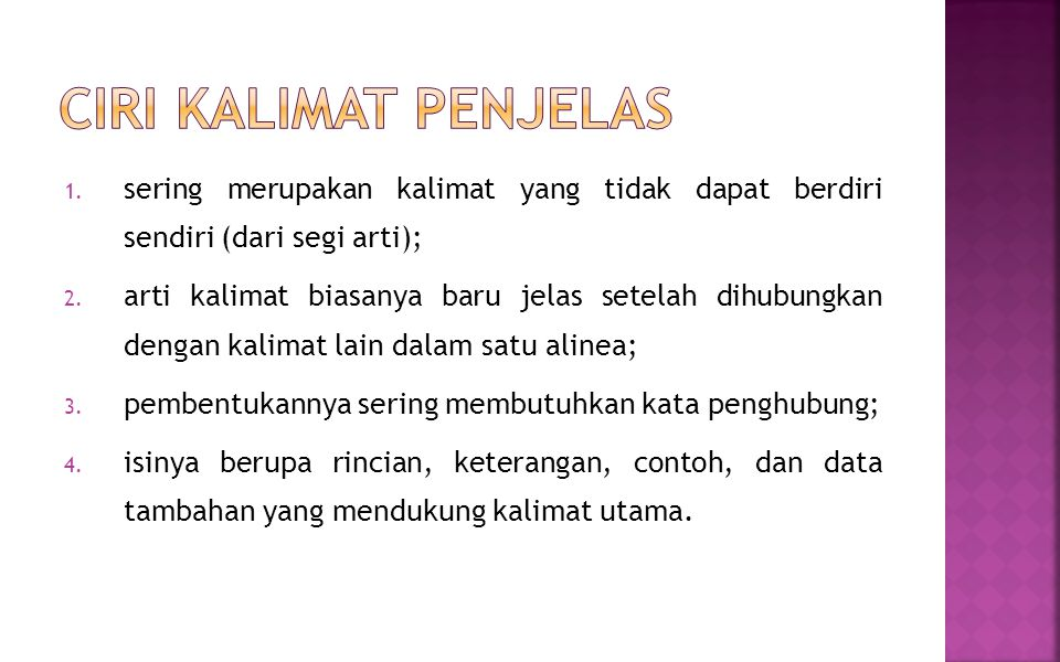 Ciri Kalimat Penjelas sering merupakan kalimat yang tidak dapat berdiri sendiri (dari segi arti);