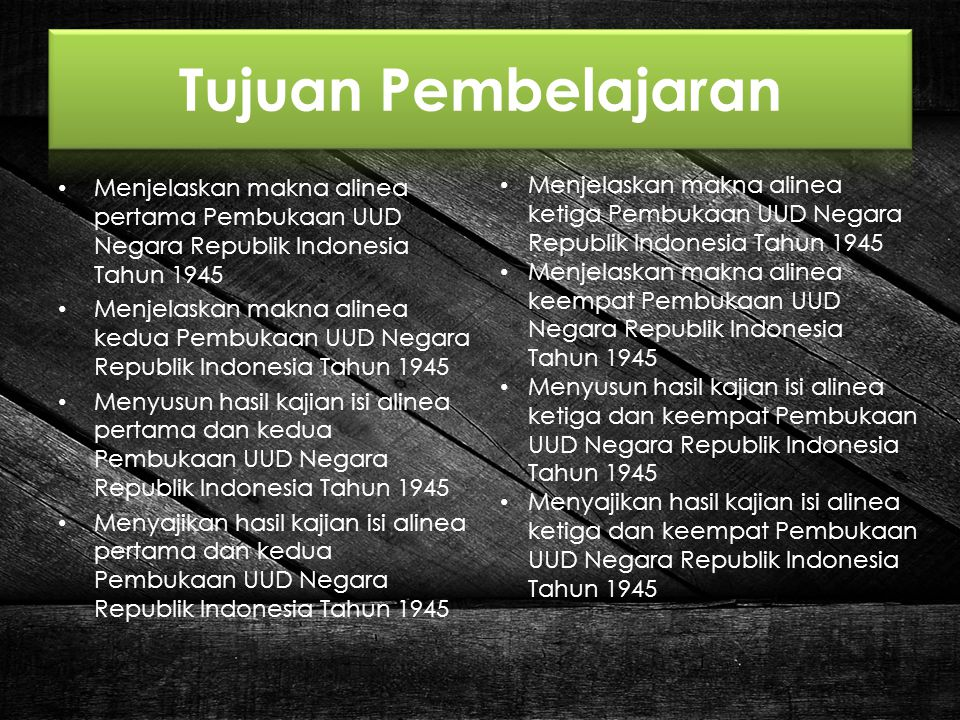 Tujuan Pembelajaran Menjelaskan makna alinea pertama Pembukaan UUD Negara Republik Indonesia Tahun 1945.