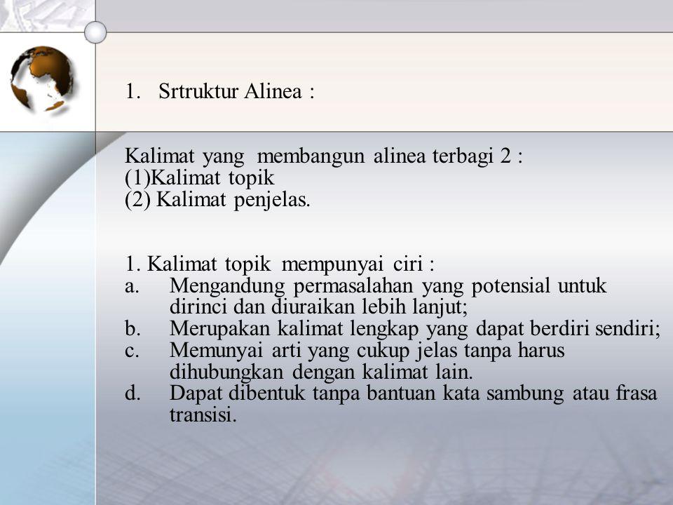 Srtruktur Alinea : Kalimat yang membangun alinea terbagi 2 : Kalimat topik. Kalimat penjelas. 1. Kalimat topik mempunyai ciri :