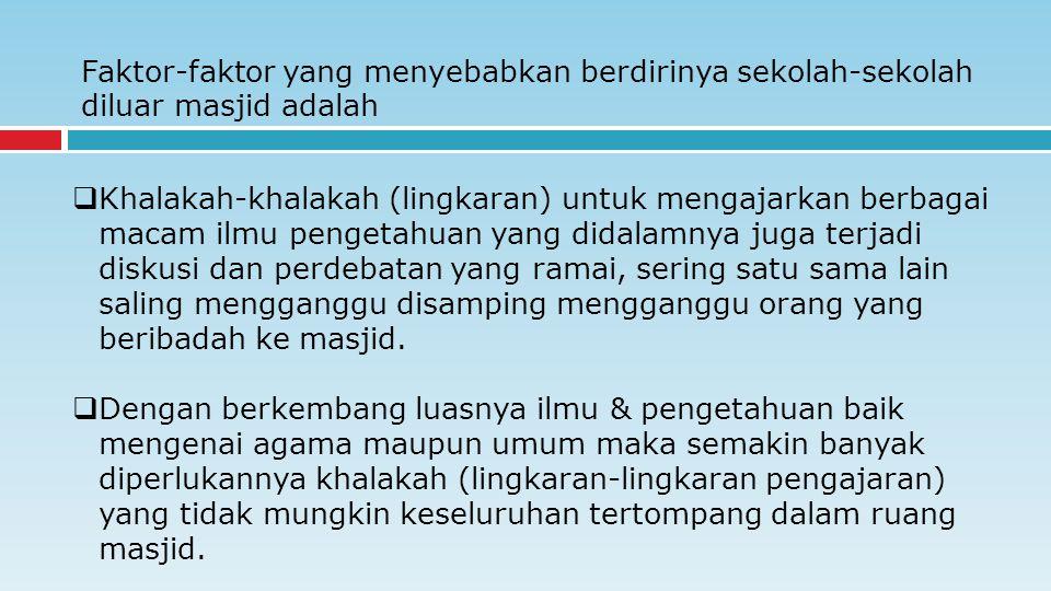 Faktor-faktor yang menyebabkan berdirinya sekolah-sekolah diluar masjid adalah