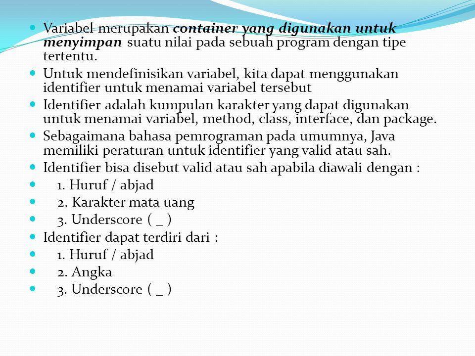 Variabel merupakan container yang digunakan untuk menyimpan suatu nilai pada sebuah program dengan tipe tertentu.