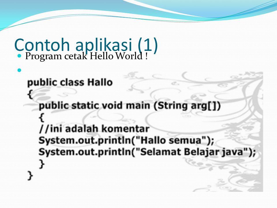 Contoh aplikasi (1) Program cetak Hello World !