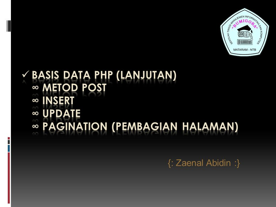 BASIS DATA PHP (lanjutan) ∞ metod post ∞ insert ∞ update ∞ pagination (pembagian halaman)