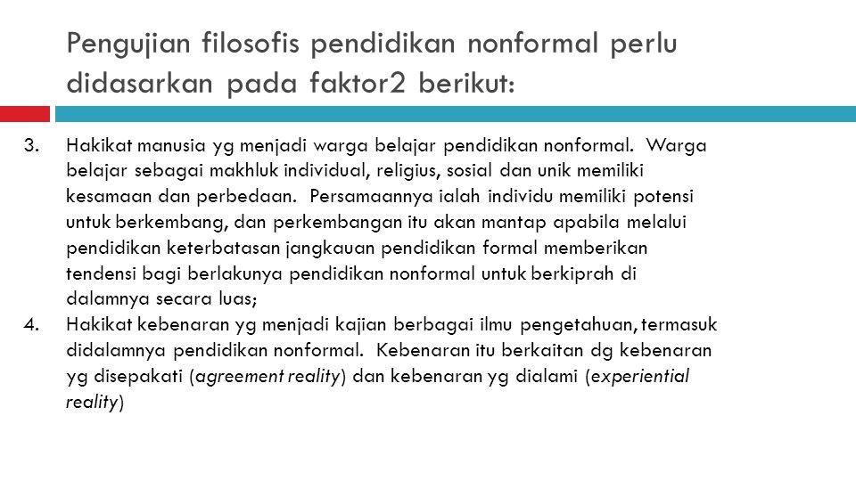 Pengujian filosofis pendidikan nonformal perlu didasarkan pada faktor2 berikut:
