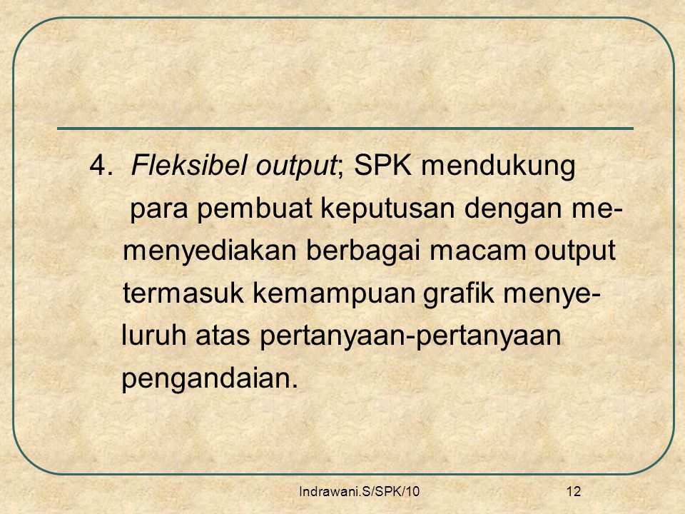 4. Fleksibel output; SPK mendukung para pembuat keputusan dengan me-