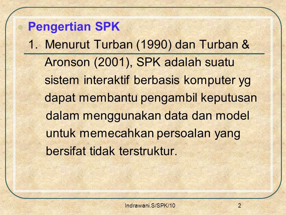 1. Menurut Turban (1990) dan Turban & Aronson (2001), SPK adalah suatu