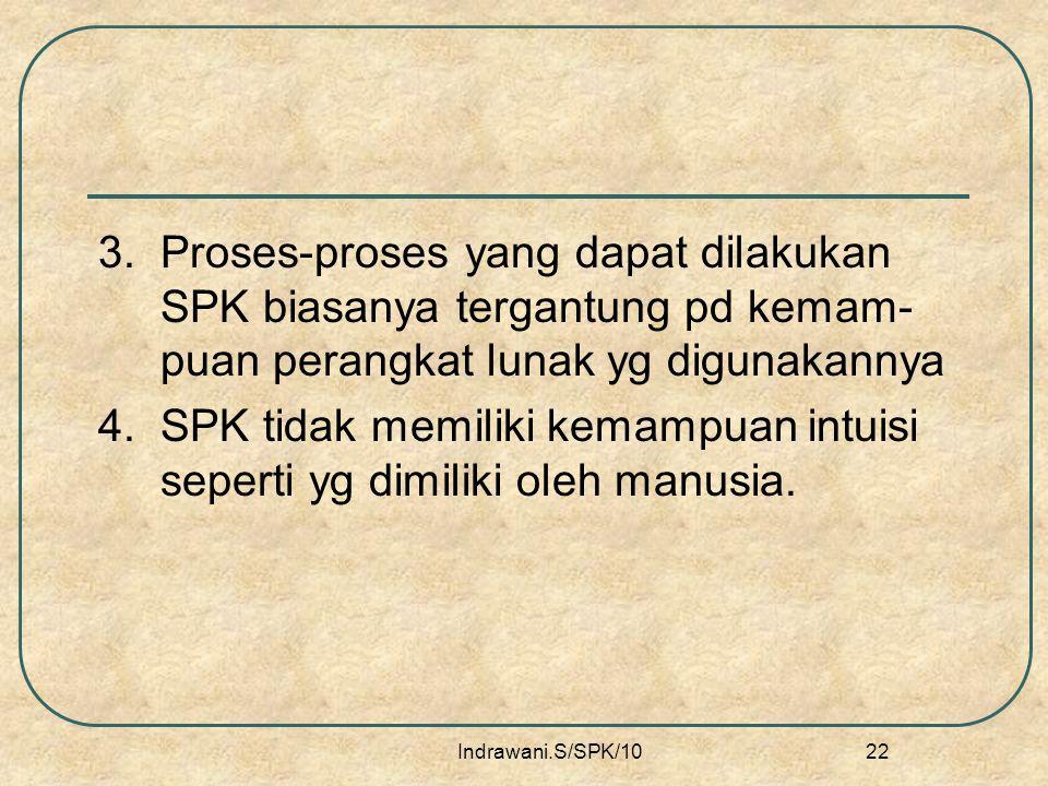 3. Proses-proses yang dapat dilakukan SPK biasanya tergantung pd kemam-puan perangkat lunak yg digunakannya