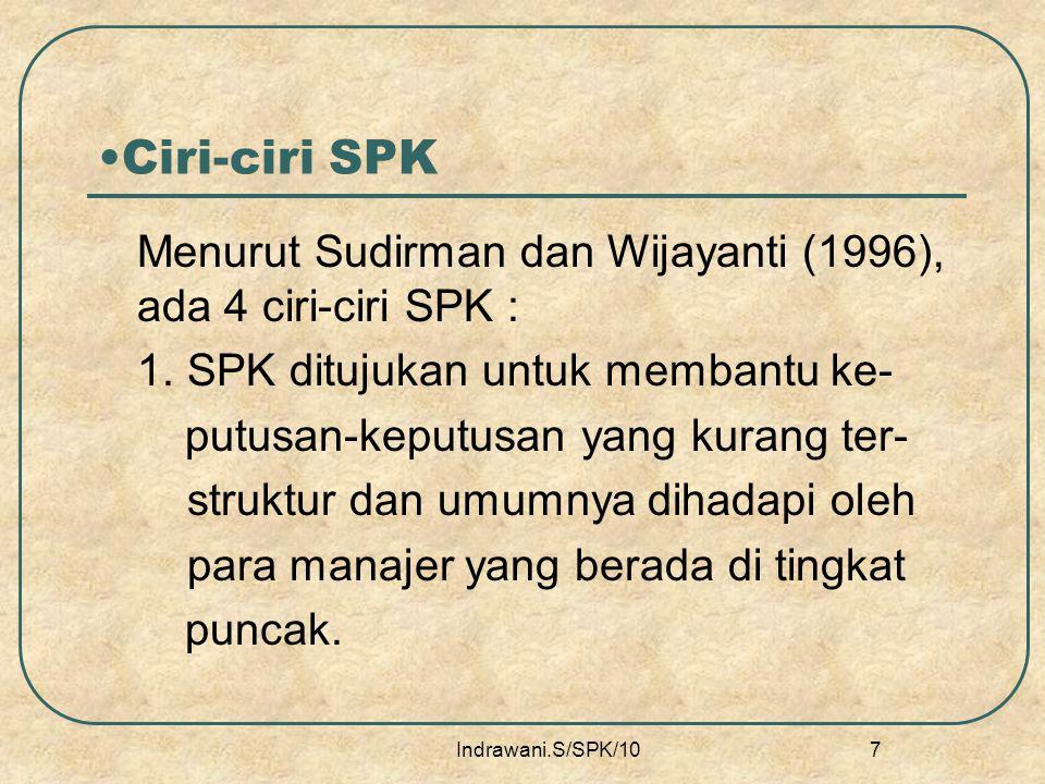 Ciri-ciri SPK Menurut Sudirman dan Wijayanti (1996), ada 4 ciri-ciri SPK : 1. SPK ditujukan untuk membantu ke-