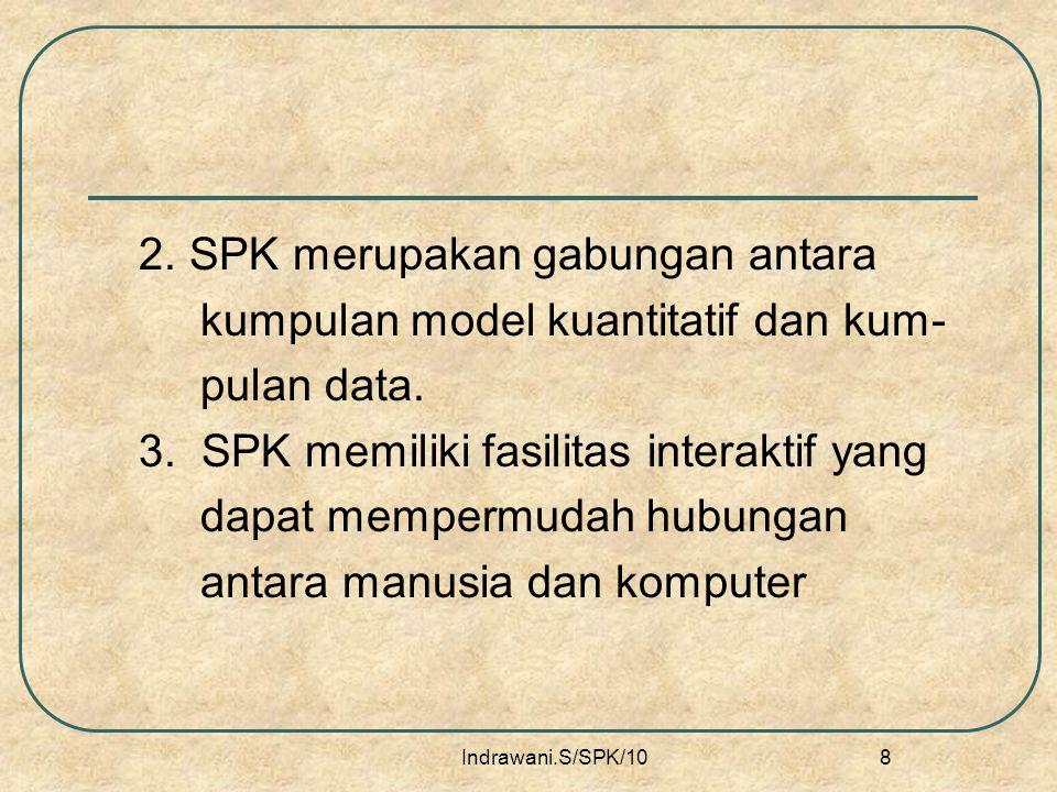 2. SPK merupakan gabungan antara kumpulan model kuantitatif dan kum-