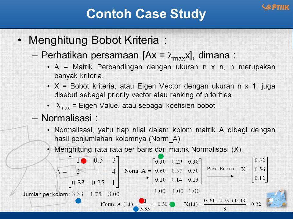 Contoh Case Study Menghitung Bobot Kriteria :