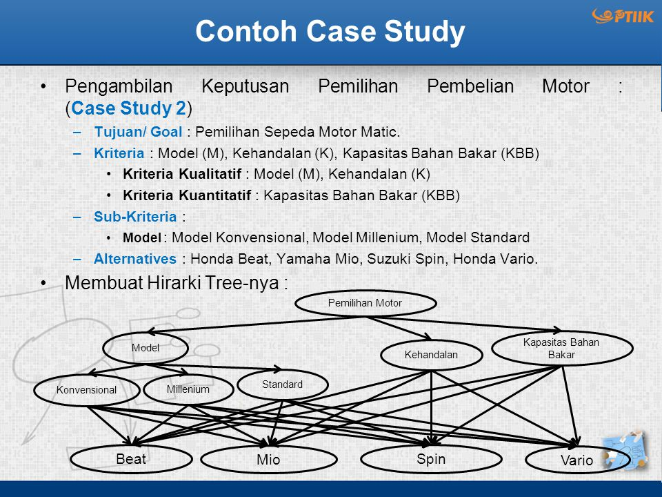 Contoh Case Study Pengambilan Keputusan Pemilihan Pembelian Motor : (Case Study 2) Tujuan/ Goal : Pemilihan Sepeda Motor Matic.
