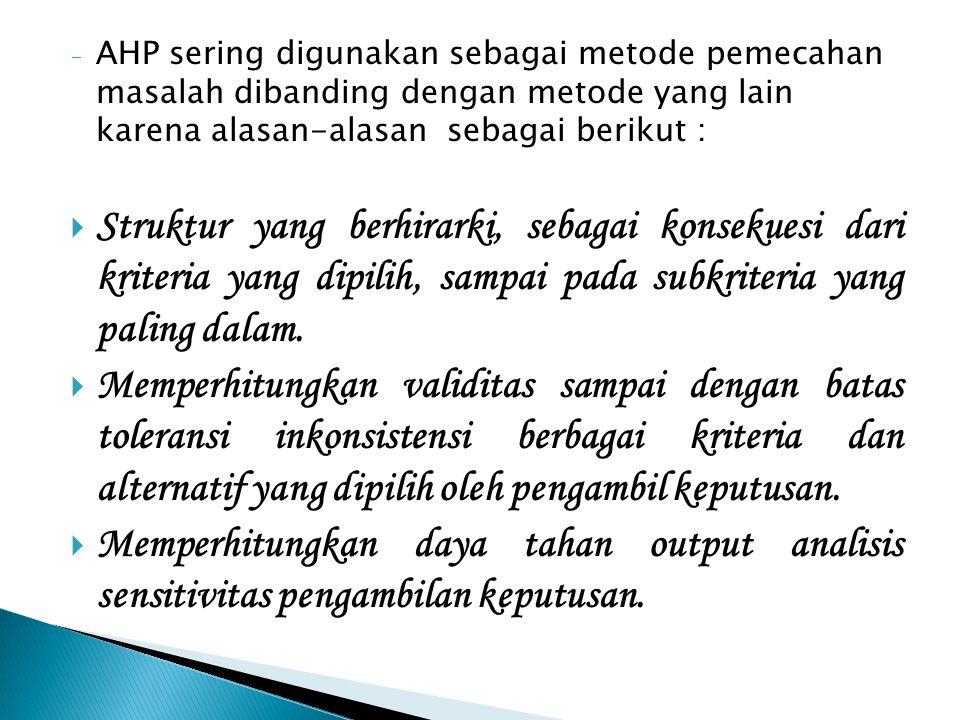 AHP sering digunakan sebagai metode pemecahan masalah dibanding dengan metode yang lain karena alasan-alasan sebagai berikut :