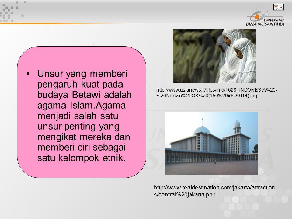 Unsur yang memberi pengaruh kuat pada budaya Betawi adalah agama Islam