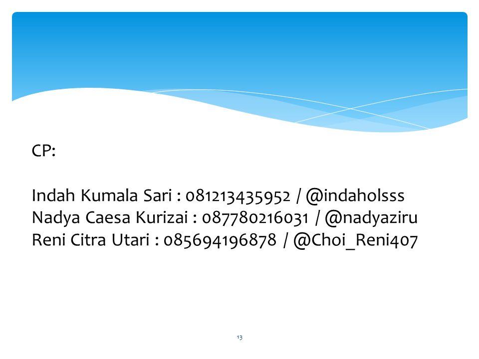 CP: Indah Kumala Sari : 081213435952 / @indaholsss Nadya Caesa Kurizai : 087780216031 / @nadyaziru Reni Citra Utari : 085694196878 / @Choi_Reni407