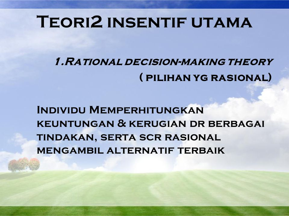 Teori2 insentif utama 1.Rational decision-making theory