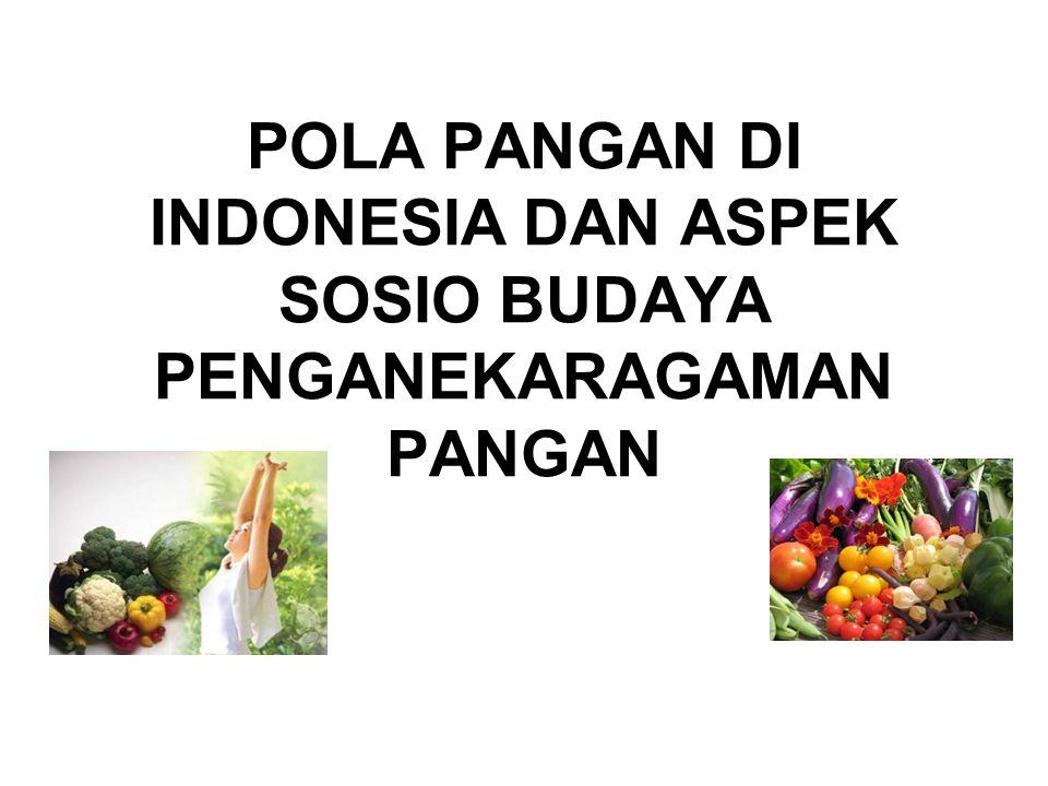 POLA PANGAN DI INDONESIA DAN ASPEK SOSIO BUDAYA PENGANEKARAGAMAN PANGAN