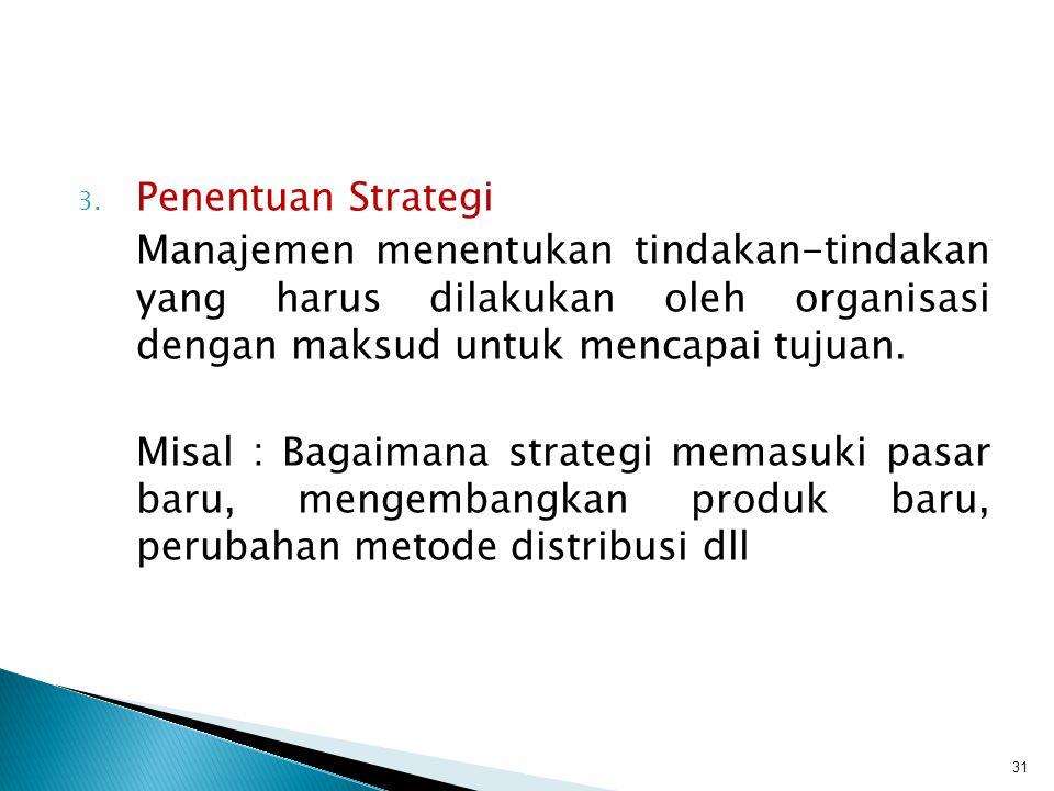 Penentuan Strategi Manajemen menentukan tindakan-tindakan yang harus dilakukan oleh organisasi dengan maksud untuk mencapai tujuan.