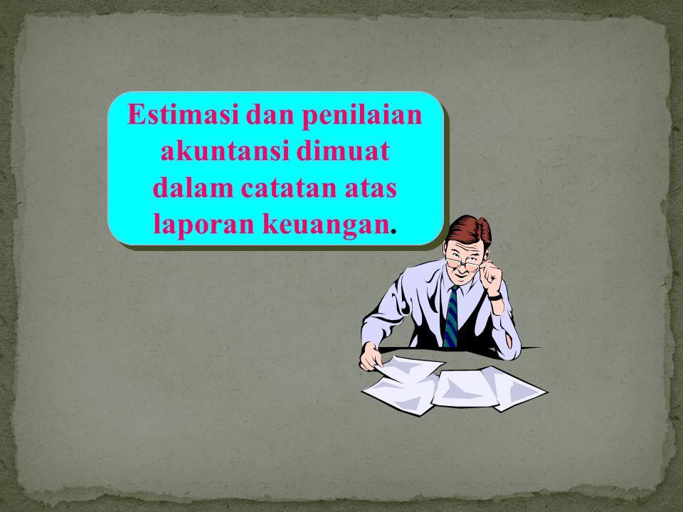 Estimasi dan penilaian akuntansi dimuat dalam catatan atas laporan keuangan.