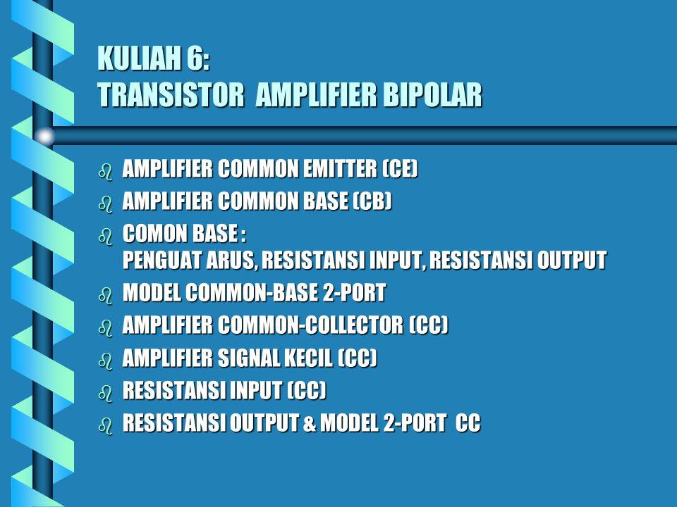 KULIAH 6: TRANSISTOR AMPLIFIER BIPOLAR