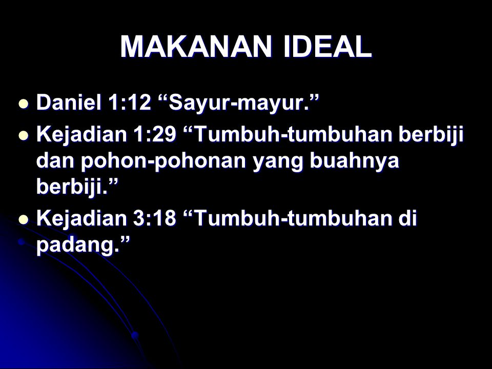 MAKANAN IDEAL Daniel 1:12 Sayur-mayur.