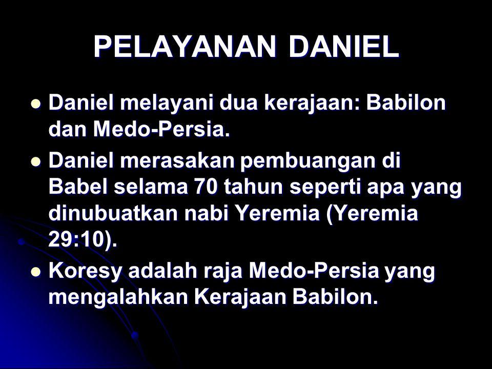 PELAYANAN DANIEL Daniel melayani dua kerajaan: Babilon dan Medo-Persia.