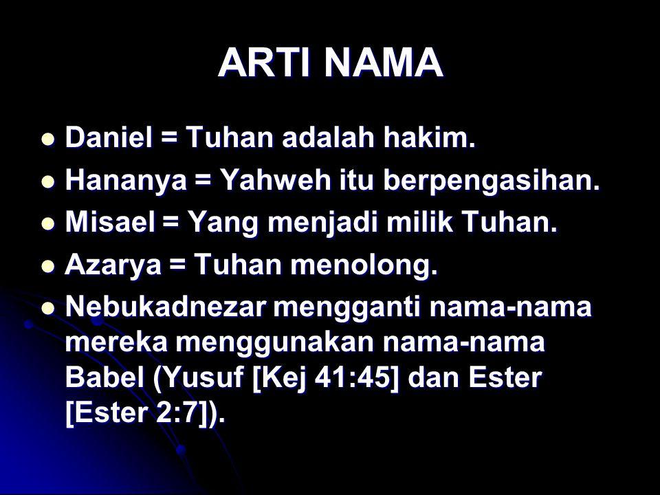 ARTI NAMA Daniel = Tuhan adalah hakim.