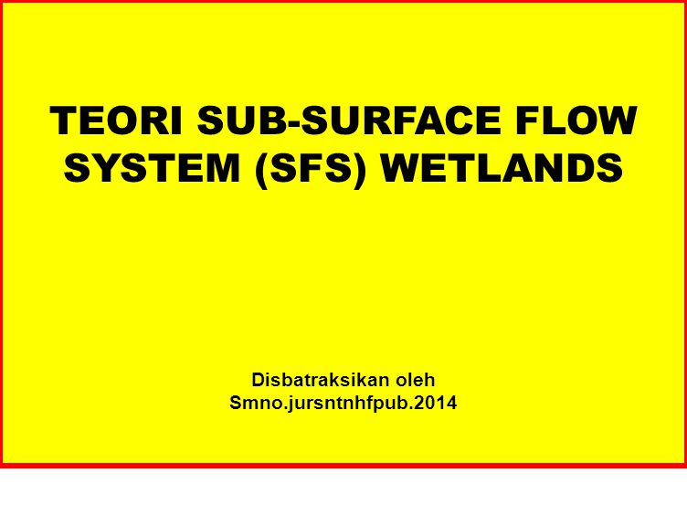 TEORI SUB-SURFACE FLOW SYSTEM (SFS) WETLANDS