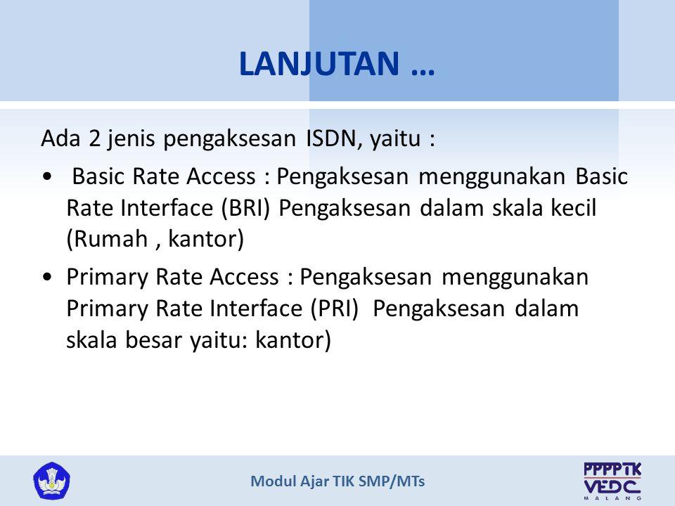 LANJUTAN … Ada 2 jenis pengaksesan ISDN, yaitu :