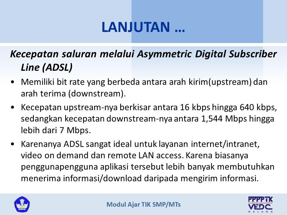 LANJUTAN … Kecepatan saluran melalui Asymmetric Digital Subscriber Line (ADSL)